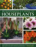 Illustrated A-Z Guide to Houseplants : Everything You Need to Know to Identify, Choose and C...