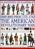 An Illustrated Encyclopedia of Uniforms of the American War of Indepence: An expert in-depth...