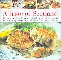 Taste of Scotland: The Essence of Scottish Cooking, with 30 Classic Recipes Shown in 120 Evo...