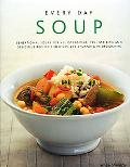 Every Day Soup Sensational Soups for All Occasions 150 Inspiring and Delicious Recipes Shown...