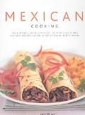 Mexican Cooking The Authentic Taste of Mexico 150 Fiery and Spicy Classic and Regional Recip...