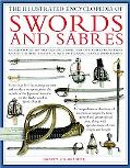 The Illustrated Encyclopedia of Swords and Sabers: An authorative history and visual directo...