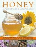 Honey: Nature's wonder ingredient: 100 amazing and unexpected uses from natural healing to b...