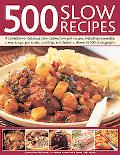 500 Slow Recipes: A Collection of Delicious Slow-Cooked and One-Pot Recipes, Including Casse...