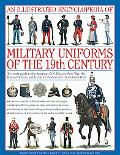 An Illustrated Encyclopedia of Military Uniforms of the 19th Century: An Expert Guide to the...