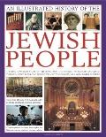 Illustrated History of the Jewish People : The epic 4,000-year story of the Jews, from the a...