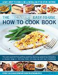 The Beginner's Easy-to-Use How to Cook Book: The cook's guide to frying, grilling, poaching,...