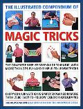 The Illustrated Compendium of Magic Tricks: The complete step-by-step guide to magic, with m...
