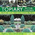 Topiary in the Garden: How to Clip, Train and Shape Plants, Shown in More Than 100 Stunning ...