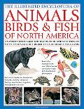 Animals, Birds & Fish of North America, the Illustrated Encyclopedia of: A Natural History a...