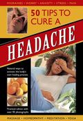 50 Tips to Cure a Headache : Natural Ways to Activate the Body's Own Healing Process