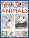 A Masterclass in Drawing and Painting Animals: Wildlife, pets, reptiles, birds, fish and ins...