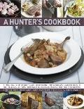 Hunter's Cookbook : A practical step-by-step guide to dressing, preparing and cooking game, ...