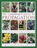 Gardener's Guide to Propagation : Step-by-step instructions for creating plants for free, fr...