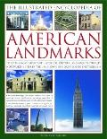 Illustrated Encyclopedia of American Landmarks : 150 of the Most Important Historical, Cultu...
