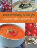 The New Book of Soups: A complete guide to stocks, ingredients, preparation and cooking tech...