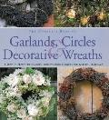 The Complete Book of Garlands, Circles & Decorative Wreaths: Creating beautiful seasonal dis...
