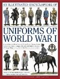 Illustrated Encyclopedia of Uniforms of World War I : An Expert Guide to the Uniforms of Bri...