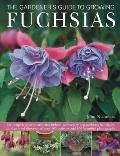 Gardener's Guide to Growing Fuchsias : The complete guide to cultivating fuchsias, with step...