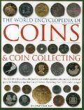 World Encyclopedia of Coins and Coin Collecting : The definitive illustrated reference to th...