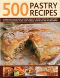 500 Pastry Recipes : A Fabulous Collection of Every Kind of Pastry from Pies and Tarts to Mo...