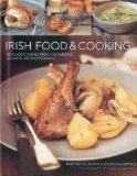 Irish Food & Cooking: Traditional Irish cuisine with over 150 delicious step-by-step recipes...