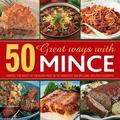 50 Great Ways with Mince : Making the Most of Ground Meat in 50 Fantastic Recipes and 300 Ph...