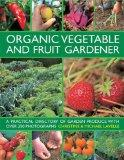 Organic Vegetable and Fruit Gardener: A practical directory of garden produce with over 250 ...