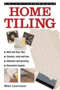 Do-It-Yourself Home Tiling : A Practical Illustrated Guide to Tiling Surfaces in the House, ...