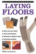 Do-It-Yourself Laying Floors : A Practical and Useful Guide to Laying Floors for Any Room in...