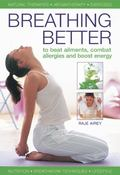 Breathing Better : To Beat Ailments, Combat Allergies and Boost Energy