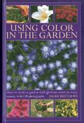 Using Colour in the Garden : How to Create a Garden with Glorious Colour in Every Season, wi...
