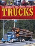 Illustrated World Encyclopedia of Trucks : A Guide to Classic and Contemporary Trucks Around...