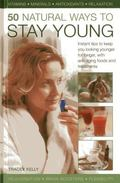 50 Natural Ways to Stay Young : Instant Tips to Keep You Looking Younger for Longer, with An...