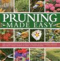 Pruning Made Easy : The Complete Practical Guide to Pruning Roses, Climbers, Hedges and Frui...