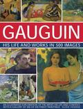 Gauguin : An Illustrated Exploration of the Artist, His Life and Context, with a Gallery of ...