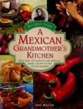 Recipes from a Mexican Grandmother's Kitchen : More Than 150 Authentic and Delicious Dishes
