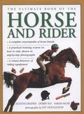 Ultimate Book of the Horse and Rider : A Complete Encyclopedia of Horse Breeds, a Practical ...