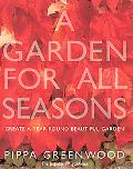 Garden for All Seasons Create a Year-Round Beautiful Garden