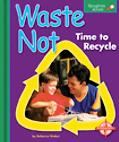 Waste Not Time to Recycle
