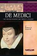 Catherine De Medici The Power Behind the French Throne