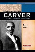 George Washington Carver Scientist, Inventor, and Teacher