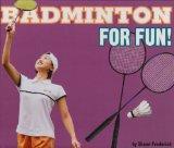 Badminton for Fun! (For Fun!: Sports)