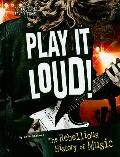 Play It Loud!: The Rebellious History of Music (Pop Culture Revolutions)