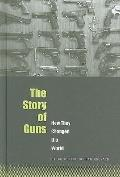 The Story of Guns: How They Changed the World (The World Transformed)