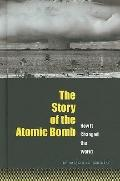 The Story of the Atomic Bomb: How It Changed the World (The World Transformed)