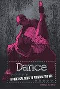 Dance : A Practical Guide to Pursuing the Art