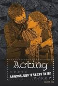 Acting : A Practical Guide to Pursuing the Art