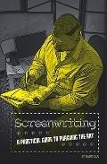 Screenwriting : A Practical Guide to Pursuing the Art