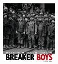 Breaker Boys : How a Photograph Helped End Child Labor